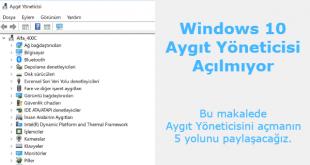 Windows 10 Aygıt Yöneticisi Açılmıyor