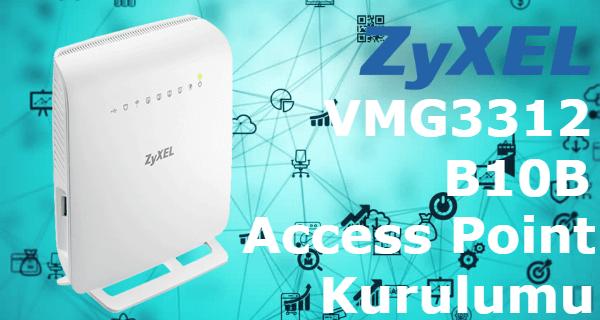 ZyXEL VMG3312-B10B Access Point Kurulumu için Hazırlanmış Görseller Detaylı Kurulum Bilgisi