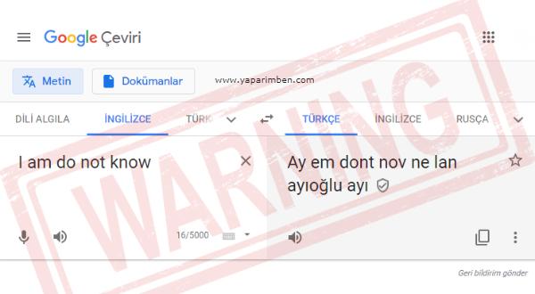 """Türkiye vatandaşımız """"I am do not know"""" çevirisi için """"Ay em dont nov ne lan ayıoğlu ayı"""" karşılığı getiren Google Translate Dava açmıştır."""