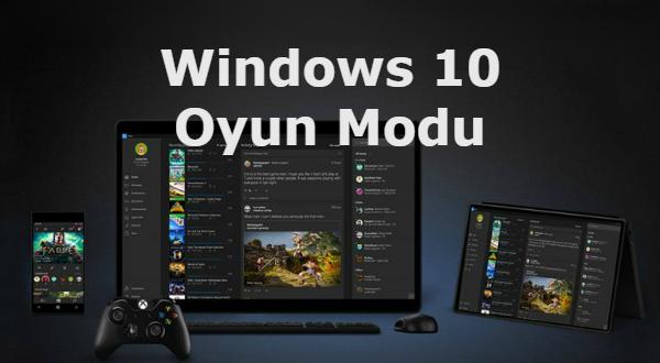 Windows 10 Oyun Modu Nasıl Etkinleştirilir