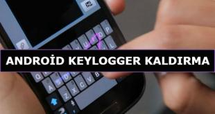 Android Keylogger Kaldırma Nasıl Yapılır