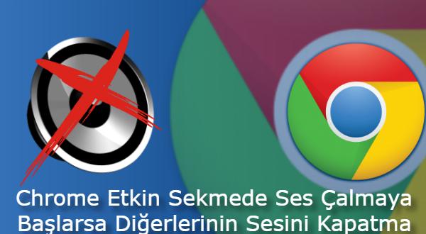 Chrome Etkin Sekme Ses Çalmaya Başlarsa Diğerlerini Kapatma